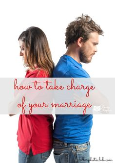 How to Take Charge of Your Marriage, Marriage Advice, Marriage Tips, How to Improve Marriages, Dating Advice, What to do in Marriage, Marriage Dos and Donts