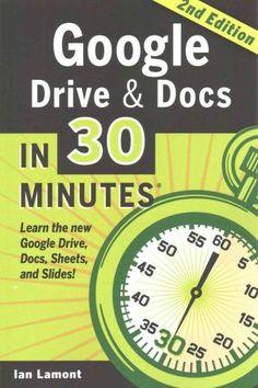 Google Drive & Docs in 30 Minutes: The Unofficial Guide to the New Google Drive, Docs, Sheets & Slides
