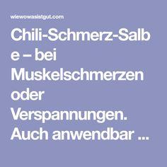 Chili-Schmerz-Salbe – bei Muskelschmerzen oder Verspannungen. Auch anwendbar bei Muskelkater, Rückenschmerzen, Zerrungen oder Gelenkschmerzen.