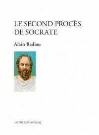 Le second procès de Socrate / Alain Badiou, 2015 http://bu.univ-angers.fr/rechercher/description?notice=000800709