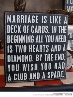 Marriage is like a deck of cards…