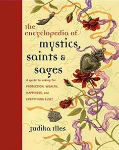 The Hardcover of the Encyclopedia of Mystics, Saints & Sages: A Guide to Asking for Protection, Wealth, Happiness, and Everything Else! by Judika Illes at Enchanted Book, Witchcraft Books, Occult Books, Field Guide, Book Of Shadows, Spelling, New Books, Wealth, Sage