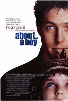 Was never a big Hugh Grant fan; The British (Or whatever he is) Accent is just annoying to me.. But I do love this flick.. About a Boy.