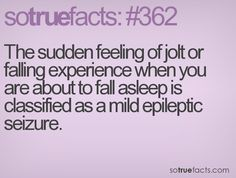 The sudden feeling of jolt or falling experience when you are about to fall asleep is classified as a mild epileptic seizure.