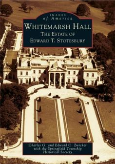 Whitemarsh Hall: The Estate of Edward T. Stotesbury (PA) (Images of America) by Charles G. Zwicker,Edward C. Neoclassical Architecture, Historical Architecture, Residential Architecture, Architecture Design, White Marsh, American Splendor, American Mansions, Island Villa, Huge Houses
