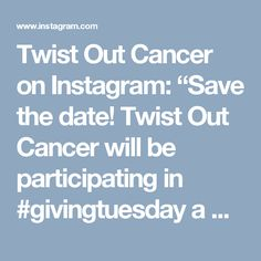 """Twist Out Cancer on Instagram: """"Save the date! Twist Out Cancer will be participating in #givingtuesday a global day of giving. We have a generous matching grant that will…"""" • Instagram Giving Tuesday, Twist Outs, Save The Date, Cancer, Dating, Instagram, Quotes, Wedding Invitation, Box Braids"""