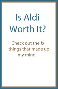 Is Aldi worth it - Check out the 6 things that made up my mind.