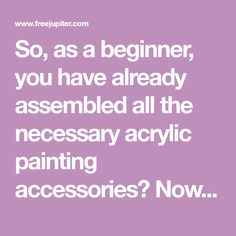 So, as a beginner, you have already assembled all the necessary acrylic painting accessories? Now it's time to get onto the work. But what about the techniques? So when you are planning on acrylic painting, these are the basic acrylic painting techniques for beginners that will help you to make your work easier.