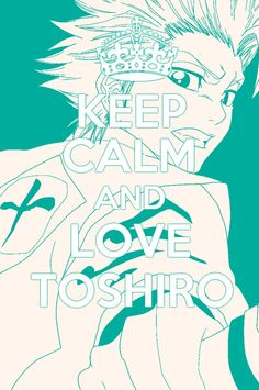 Keep Calm and Love Toshiro by art-of-zeppeki-hana on deviantART