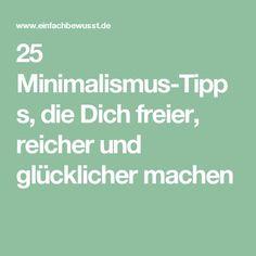 25 Minimalismus-Tipps, die Dich freier, reicher und glücklicher machen