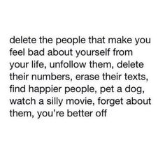 Yes, I did delete several numbers the other day. I can't allow negative people in my life. Make You Feel, How Are You Feeling, Quotes To Live By, Life Quotes, Crush Quotes, Negative People, Negative Person, Positive People, Positive Vibes