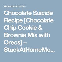 Chocolate Suicide Recipe [Chocolate Chip Cookie & Brownie Mix with Oreos] – StuckAtHomeMom.com