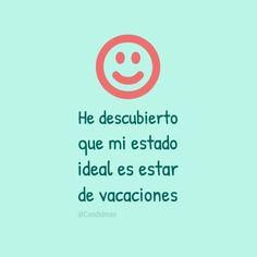 """""""He descubierto que mi estado ideal es estar de vacaciones"""". #Candidman #Frases #Reflexion"""