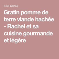 Gratin pomme de terre viande hachée - Rachel et sa cuisine gourmande et légère