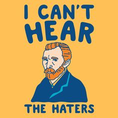 I can't hear the haters! Choose to ignore the haters without losing an ear like famed impressionist artist Vincent Van Gogh with this funny, sassy, Vincent Van Gogh, can't hear the haters shirt! mens t shirt I Can't Hear The Haters Van Gogh Wallpaper, Iphone Wallpaper, Wallpaper Quotes, Cool Vans Wallpapers, Van Gogh Tapete, Van Gogh Pinturas, Van Gogh Quotes, Funny Kids Shirts, Culture Art
