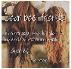 my best friends is my swim team so she doesn't have that problem but everyone that not on team does
