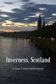 Solo Travel Destination: Inverness, Scotland - Inverness, Scotland is the home of the Loch Ness monster. Or, perhaps not. However it is a great destination. Here's info on how to solo travel Inverness. http://solotravelerblog.com/solo-travel-destination-inverness-scotland/