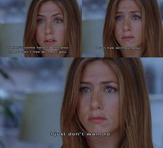 ... yeah i remember this line... why cant jennifer aniston say this to me?