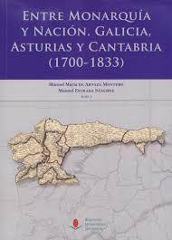 Entre Monarquía y Nación : Galicia, Asturias y Cantabria (1700-1833), 2012 http://absysnet.bbtk.ull.es/cgi-bin/abnetopac01?TITN=496467