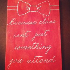 Don't want the saying..but love the bowtie and a saying about class.