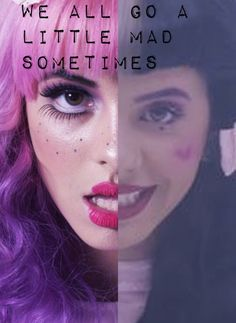 We all go a little mad sometimes. Melanie Martinez. Made by meeeee xx