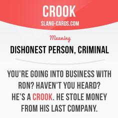 """Crook"" means dishonest person, criminal. Example: You're going into business with Ron? Haven't you heard? He stole money from his last company. Slang English, English Idioms, English Phrases, English Words, English Lessons, English Grammar, Learn English, Advanced English Vocabulary, English Vocabulary Words"