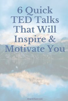 6 Quick TED Talks that will Inspire & Motivate (All under 10 minutes long!) via @thegoalchaser