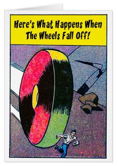 When The Wheels Fall Off - Greeting Card. Standard white envelopes included…