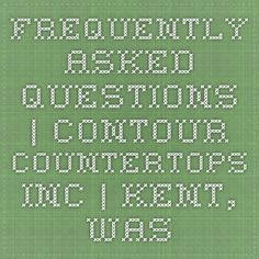 Frequently Asked Questions | Contour Countertops Inc. | Kent, Washington