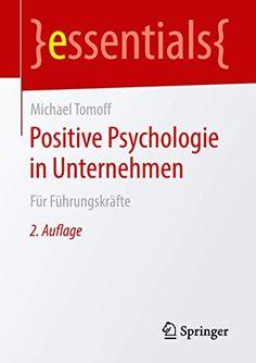Positive Psychologie in Unternehmen: Für Führungskräfte (essentials) von Michael Tomoff Essentials, Positive Psychology, Business
