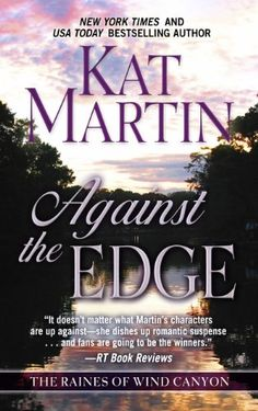 Against the Edge by Kat Martin, When Claire Chastain seeks him out to tell him that the son he never knew he had has been kidnapped, former Navy SEAL Ben Slocum works with Claire to locate and rescue his son and finds himself falling in love with her.