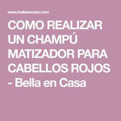 COMO REALIZAR UN CHAMPÚ MATIZADOR PARA CABELLOS ROJOS - Bella en Casa