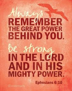 Always remember the great power nehind you.  Be strong in the Lord and in His mighty power. Ephesians 6:10 #artitude #Ephesians #scripture