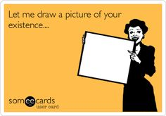 Free, Breakup Ecard: Let me draw a picture of your existence....