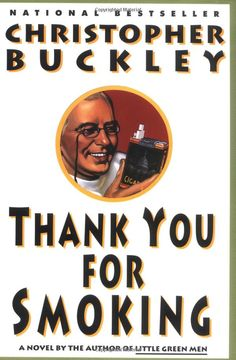 Thank You For Smoking (Christopher Buckley) -- Funnier than the eponymous movie.