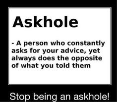 Askhole. This is why we are no longer friends