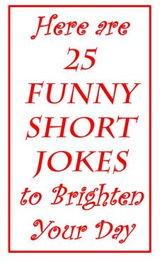 You're in need of a laugh but you have very little time to spare? Then what you need as some funny short jokes. Quick to read by guaranteed to make you smile. Well here are 25 funny short jokes that should brighten your day. Short Jokes For Kids, Very Funny Short Jokes, Best Kid Jokes, Funniest Short Jokes, Quick Jokes, Clean Funny Jokes, Funny Jokes To Tell, Funny Jokes For Adults, Good Jokes