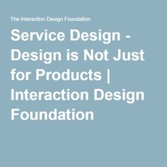 Service Design - Design is Not Just for Products | Interaction Design Foundation