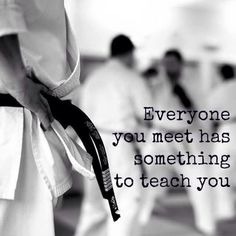Everyone you meet has something to teach you.
