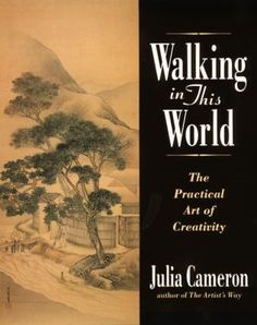 Cover image for Walking in this world : the practical art of creativity / Julia Cameron.