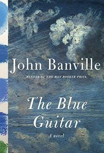Fiction Book Review: The Blue Guitar by John Banville. Knopf, $25.95 (272p) ISBN 978-0-385-35426-4