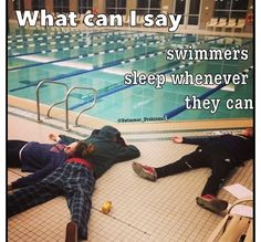 Yup, but Coach would yell at us for sleeping on the pool deck . . . scratch Coach, Wendy would yell at us for sleeping on the pool deck . . . she doesn't even swim!