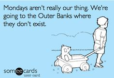 Mondays don't exist in OBX! (Outer Banks)