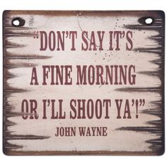 john wayne quotes from movies Sign Quotes, Words Quotes, Funny Quotes, Qoutes, Badass Quotes, Favorite Quotes, Best Quotes, John Wayne Quotes, Cowboy Quotes