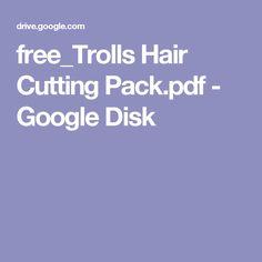 free_Trolls Hair Cutting Pack.pdf - Google Disk