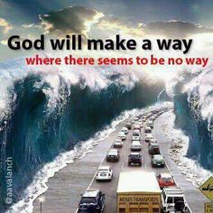 God will make a way ....