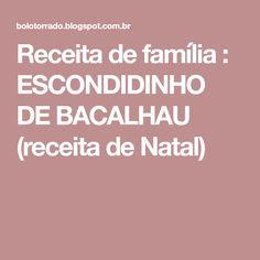 Receita de família : ESCONDIDINHO DE BACALHAU (receita de Natal) Family Recipes, Cod