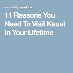 11 Reasons You Need To Visit Kauai In Your Lifetime