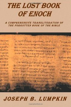 Lost Book of Enoch : A Comprehensive Transliteration of the Forgotten Book of the Bible by Joseph B. Lumpkin, http://www.amazon.com/dp/0974633666/ref=cm_sw_r_pi_dp_lA28rb1WGKZWJ