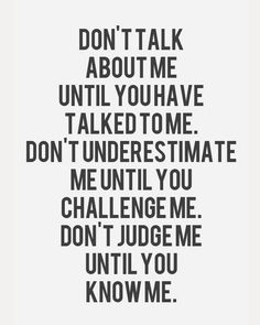 don't talk about me until you have talked to me